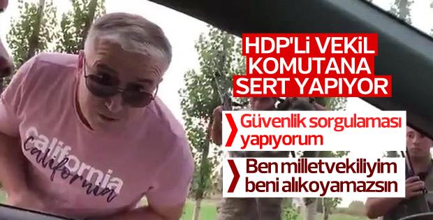 HDP'li vekilden askere: Beni alıkoyamazsın