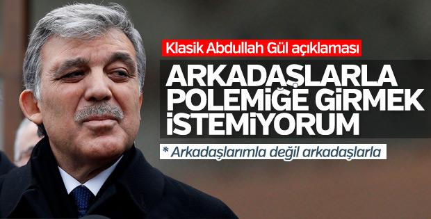 Abdullah Gül: Polemiğe girmek istemiyorum