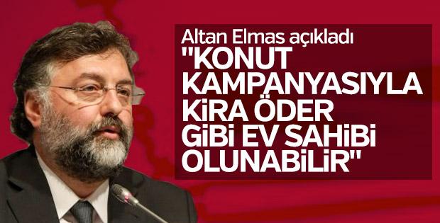 Altan Elmas: Kampanyayla kira öder gibi ev sahibi olunabilir