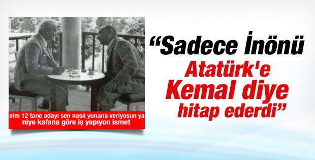 Atatürk'e ilk ismi ile hitap eden tek kişi İnönü'ydü