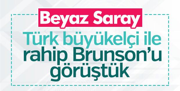 Beyaz Saray: Türk büyükelçi ile rahip Brunson görüşüldü