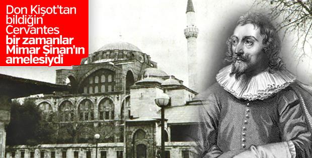 Cervantes Mimar Sinan'ın yaptırdığı camide ameleydi