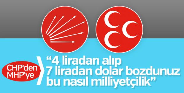 CHP'den MHP'ye: 7 liradan dolar bozdurdunuz