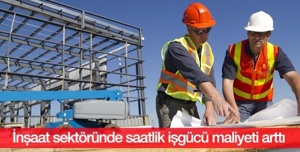 İnşaat sektöründe saatlik işgücü maliyeti arttı