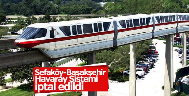 Sefaköy-Başakşehir Havaray Sistemi iptal edildi