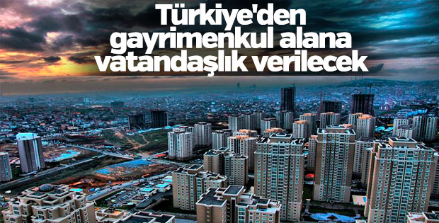 Türkiye'den gayrimenkul alana vatandaşlık verilecek