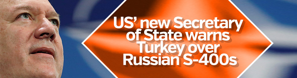 US' new Secretary of State warns Turkey over Russian S-400s