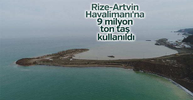 Rize-Artvin Havalimanı'na 9 milyon ton taş kullanıldı
