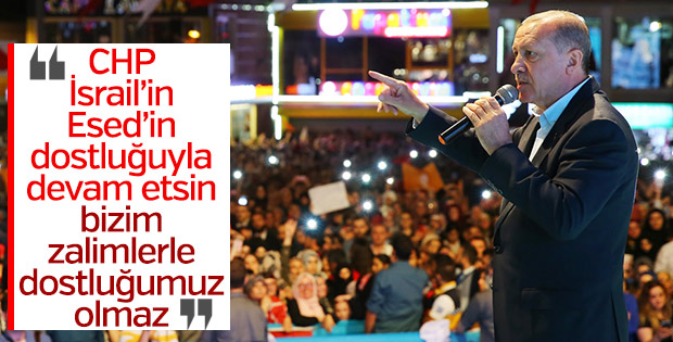 Erdoğan'dan CHP'ye: Bizim zulmeden dostumuz olmaz