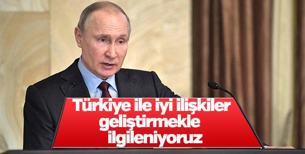 Putin: Türkiye'yle ilişkileri geliştirmekle ilgileniyoruz