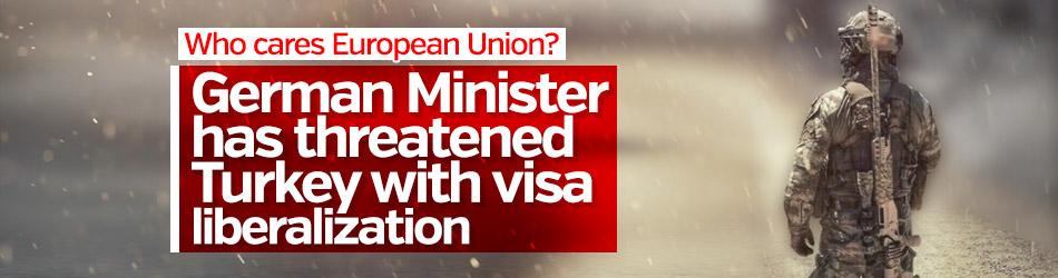 German Minister has threatened Turkey with visa liberalization