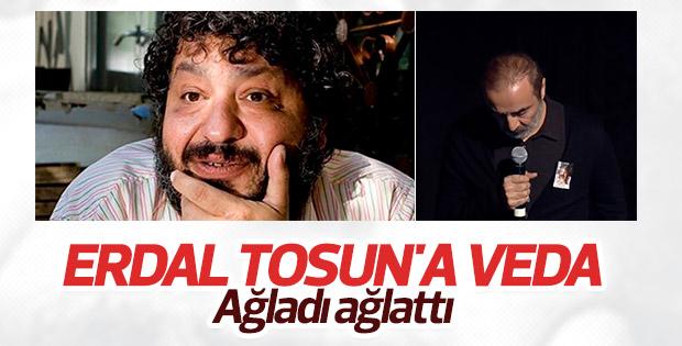 Erdal Tosun'u sanatçı dostları gözyaşlarıyla uğurladı