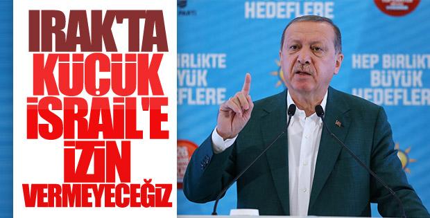 Erdoğan, küçük İsrail projesine dikkat çekti