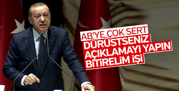 Erdoğan'dan AB'ye: Açıklamayı yapın bitirelim işi