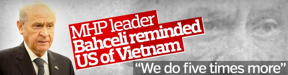 MHP leader Bahceli reminded US of Vietnam