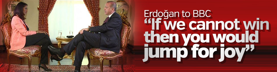 Erdoğan to BBC: You would jump for joy