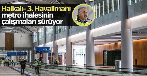 Halkalı- 3. Havalimanı metro ihalesinin çalışmaları sürüyor