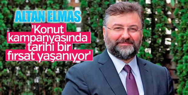 Altan Elmas: Vatandaşlarımıza tarihi bir fırsat sunuyoruz