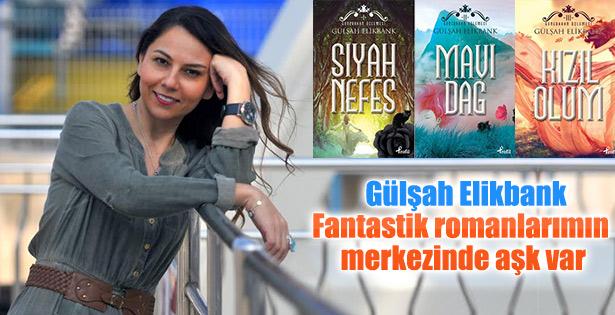 Gülşah Elikbank: Fantastik romanlarımın merkezinde aşk var