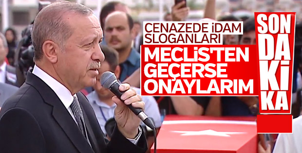Başkan Erdoğan: İdam Meclis'ten geçtiğinde onaylarım