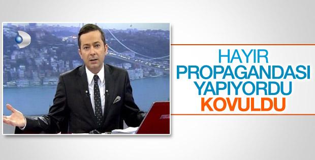 Hayır propagandası yapan Değirmenci Kanal D'den kovuldu