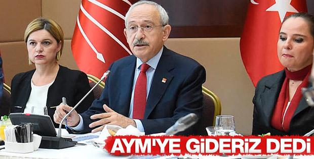 Kılıçdaroğlu: AYM'ye gideriz