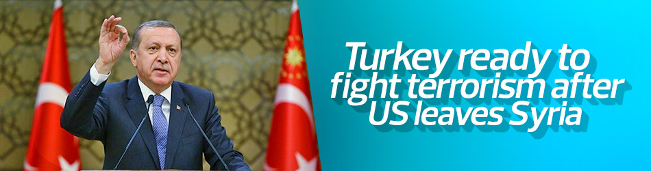 Erdoğan: Turkey ready to fight terrorism after US leaves Syria