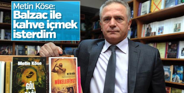 Metin Köse: Balzac ile kahve içmek isterdim!
