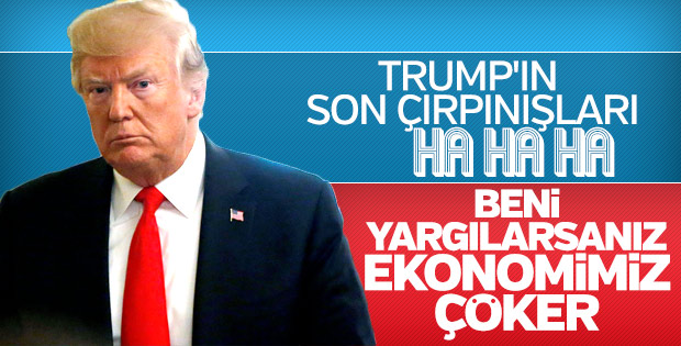 Trump yargı korkusuna ekonomiyi bahane ediyor