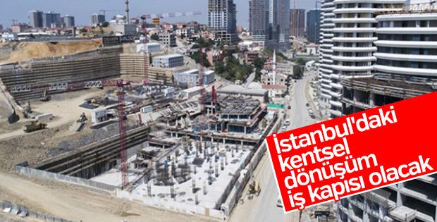 İstanbul'daki kentsel dönüşüm iş kapısı olacak