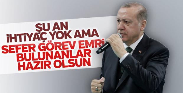 Cumhurbaşkanı Erdoğan: Sefer emri olanlar hazır olsun