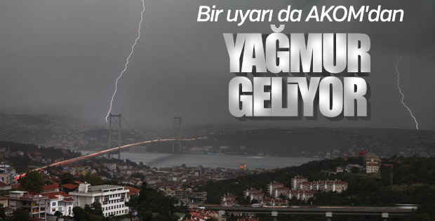 AKOM'dan İstanbullulara yağış uyarısı