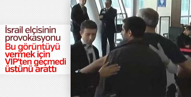 İsrail Büyükelçisi VIP'yi tercih etse aranmayacaktı
