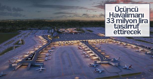 Üçüncü Havalimanı 33 milyon lira tasarruf ettirecek