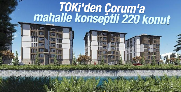 TOKİ'den Çorum'a 220 yeni konut