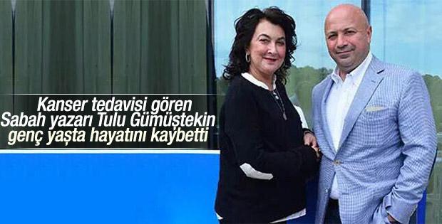 Sabah Gazetesi yazarı Tulu Gümüştekin hayatını kaybetti