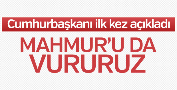 Erdoğan, Kandil ve Sincar'dan sonra Mahmur'u işaret etti