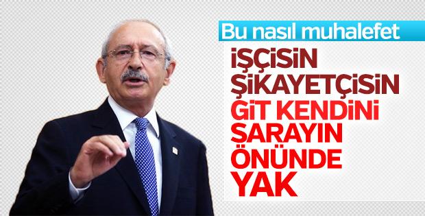 Kılıçdaroğlu'ndan işçiye: Git kendini sarayın önünde yak