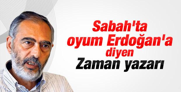 Zaman yazarı Mahçupyan: Oyum Erdoğan'a