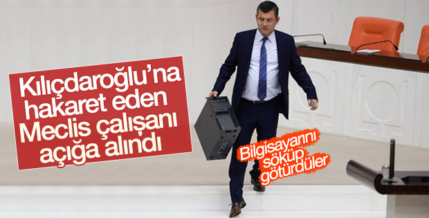 Kılıçdaroğlu'na hakaret eden Meclis çalışanı görevden alındı