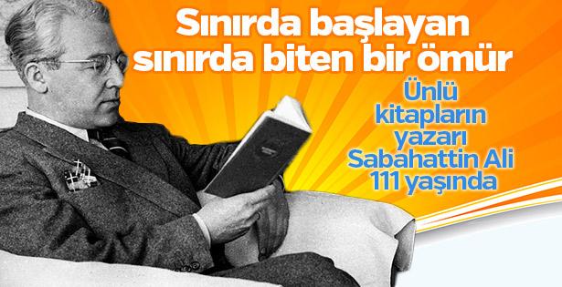 Edebiyatımızın usta ismi Sabahattin Ali 111 yaşında