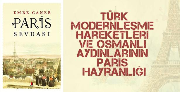 Emre Caner'den Türk modernleşme kitabı: 'Paris Sevdası'