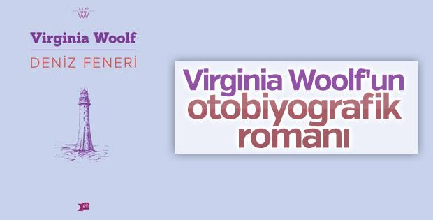 Virginia Woolf'un otobiyografik romanı: Deniz Feneri