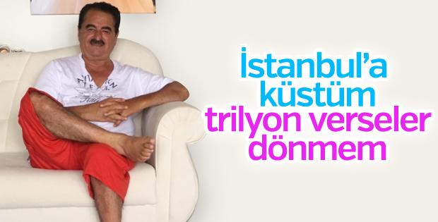 İbrahim Tatlıses: İstanbul'a küstüm