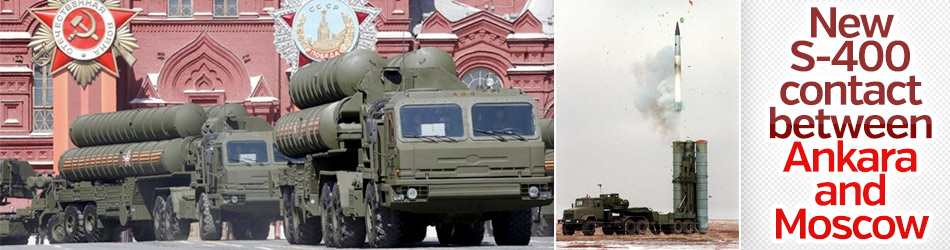 New S-400 contact between Ankara and Moscow