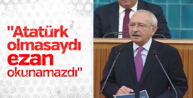 Kılıçdaroğlu: Atatürk olmasaydı ezan okunamazdı