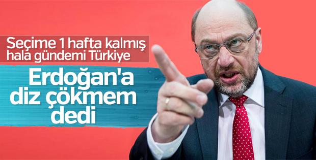 Schulz: 'Erdoğan'a diz çökmeyeceğim'