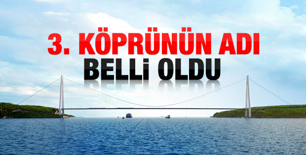 3. köprünün adı belli oldu: Yavuz Sultan Selim