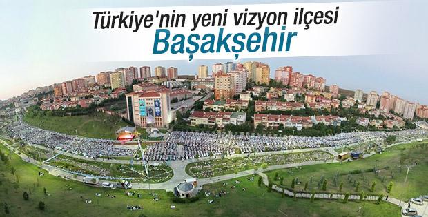 Türkiye'nin vizyon ilçesi Başakşehir oluyor