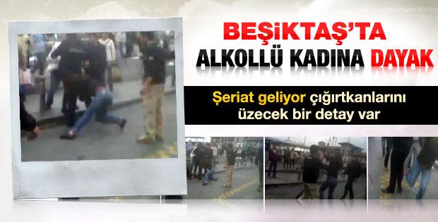 Beşiktaş'ta alkollü kadına dayak